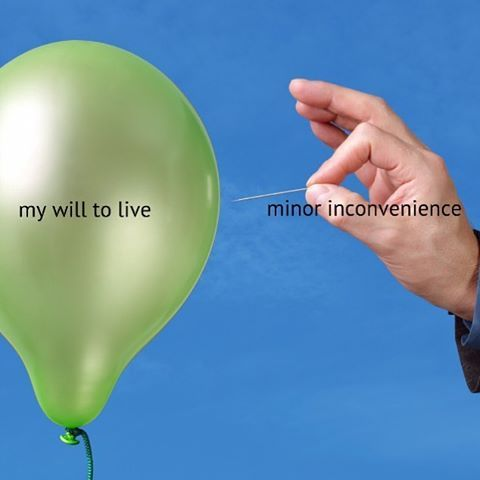 my will to live vs minor inconvenience