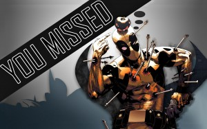 deadpool – you missed